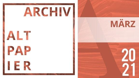 Teaserbild in roter Farbe mit dem Schriftzug Altpapier Archiv März 2021