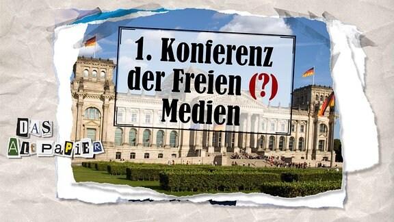 """Collage zur Medienkolumne Das Altpapier vom 9. Mai 2019: Deutscher BUndestag darüber Schrift """"1. Konferenz der freien (?) Medien"""