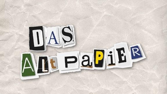 """In ausgerissenen Buchstaben steht """"Das Altpapier"""" auf einem zerknüllten Blatt"""