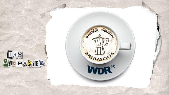 """Teasergrafik Altpapier vom 15. August 2018: Eine Kaffeetasse mit dem WDR-Logo. Auf dem Michschaum steht """"Barista, Barista! Antifascista!"""""""