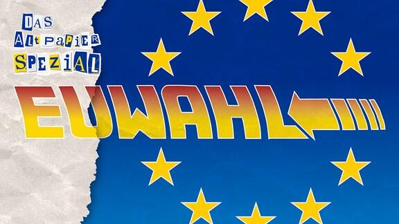 Teaserbild Altpapier-Spezial am 28. Mai 2019: Farben der EU-Flagge mit Sternen. Schriftzug EUWAHL