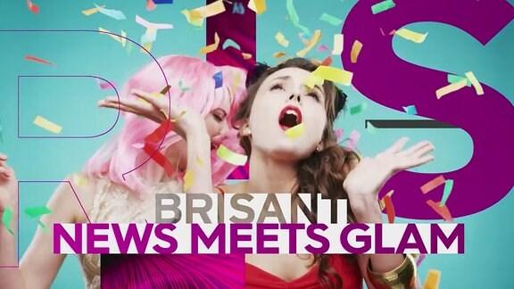 NEWS MEETS GLAM: Der neue Auftritt von BRISANT