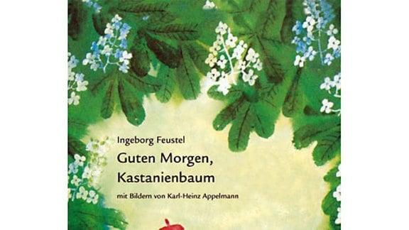 Ingeborg Feustel: Guten Morgen, Kastanienbaum