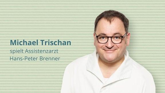 Michael Trischan spielt Assistenzarzt Hans-Peter Brenner