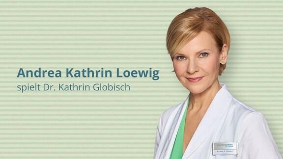 Andrea Kathrin Loewig spielt Oberärztin und Anästhesistin Dr. Kathrin Globisch
