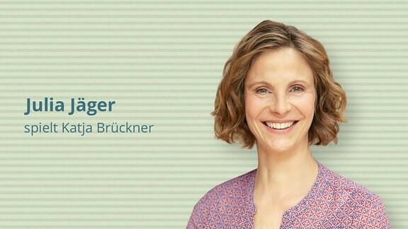 Julia Jäger spielt Katja Brückner