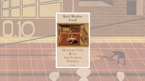 """Buchcover - Karl Markus Gauß: """"Abenteuerliche Reise durch mein Zimmer"""""""