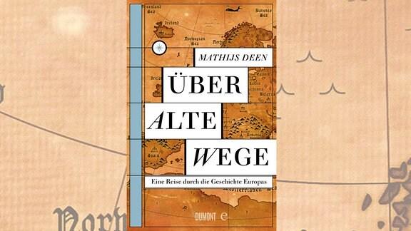 """Buchcover - Mathijs Deen: """"Über alte Wege - Eine Reise durch die Geschichte Europas"""""""