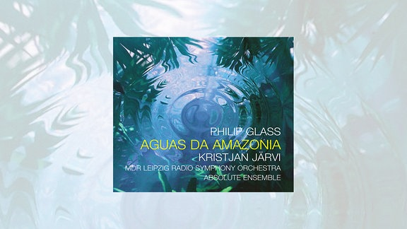 Philip Glass - Aguas da Amazonia - Kristjan Järvi - MDR Leipzig Radio Symphony Orchestra - Absolute Ensemble