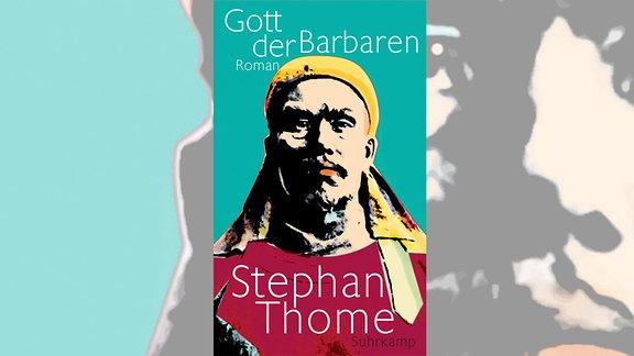 Stephan Thome: Gott der Barbaren