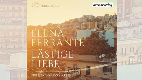 Elena Ferrante: Lästige Liebe, Hörbuch (Cover)
