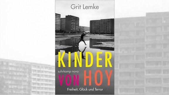 Grit Lemke: Kinder von Hoy. Freiheit, Glück und Terror