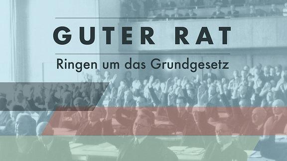 """""""Guter Rat"""" - Ringen um das Grundgesetz"""