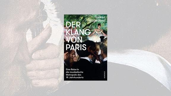 Volker Hagedorn: Paris als Musikmetropole