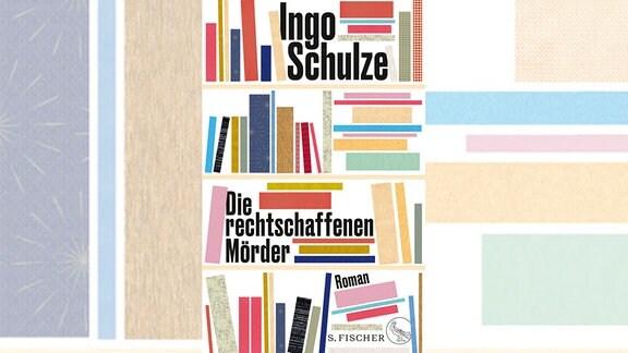 """Ingo Schulze: """"Die rechtschaffenen Mörder"""""""