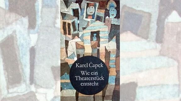 Karel Capek: Wie ein Theaterstück entsteht