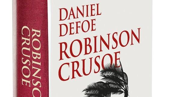 Robinson Crusoe von Daniel Defoe, übersetzt von Rudolf Mast