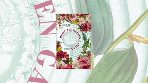 """Buchcover: """"Reise um meinen Garten. Ein Roman in Briefen"""" von Alphonse Karr"""