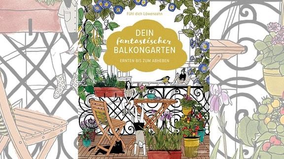 """Cover des Buches """"Dein fantastischer Balkongarten"""""""
