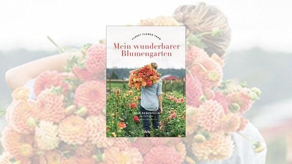 Das Cover des Buches Mein wunderbarer Blumengarten von Erin Benzakein ziegt eine Frau von hinten in einem Blumenbeet, die einen Arm voller Dahlien auf der Schulter trägt