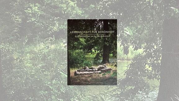 """Buchcover """"Leidenschaft für Schönheit - Gartenträume in Sachsen-Anhalt"""" von Christian Juranek"""