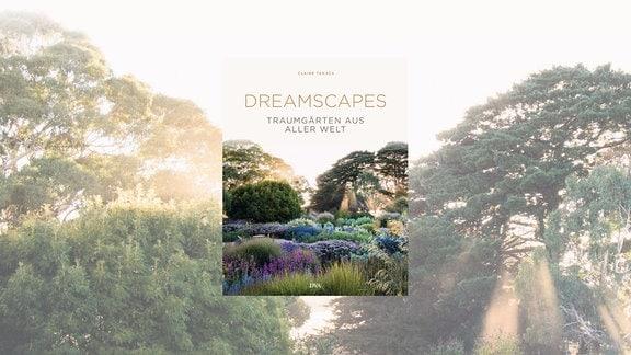 """""""Dreamscapes - Traumgärten aus aller Welt"""" von Claire Takacs"""