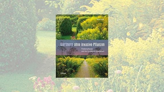 Cover des Buches Gärtnern ohne invasive Pflanzen von Norbert Griebl