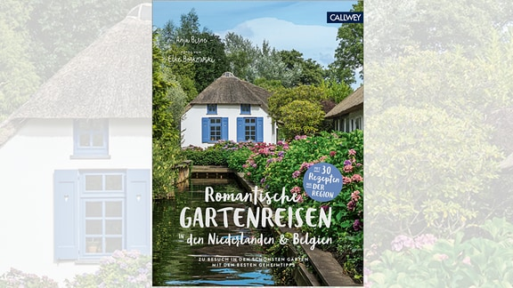 Anja Birne: Romantische Gartenreisen in den Niederlanden und Belgien. Zu Besuch in den schönsten Gärten mit den besten Geheimtipps