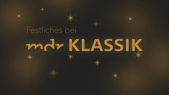 """MDR KLASSIK-Logo in Gold auf dunklem Hintergrund mit goldenen Sternen drum herum, dünne golgende Schrift """"Festliches bei MDR KLASSIK"""""""