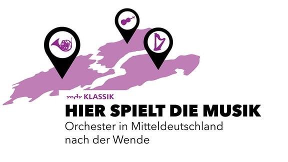 """Eine stilisierte Karte von Mitteldeutschland, dreidimensional schräg nach hinten, mit je einem Ortsmarker (Stecknadel) in Sachsen, Sachsen-Anhalt und Thüringen. Im Marker je ein Symbol für Horn, Vionline und Harfe. Text: """"Hier spielt die Musik – Orchester in Mitteldeutschland nach der Wende"""""""