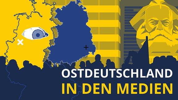 Stilisierte Grafik: Auge in Westdeutschland schaut auf Ostdeutschland. Neben Ostdeutschland ist ein Denkmal von Karl Marx zu sehen. Desweiteren sind Silhouetten von Menschen sichtbar. Schriftzug: Ostdeutschland in den Medien.