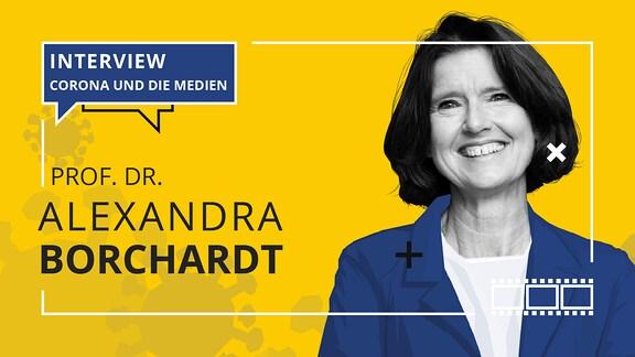 Porträt von Alexandra Borchardt mit dem Schriftzug: Interview. Corona und die Medien, sowie dem Namen Prof. Dr. Alexandra Borchardt.
