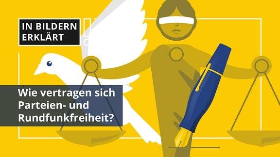 Göttin Justitia mit Füllfederhalter und Taube. Auf dem Bild steht der Titel: In Bildern erklärt. Wie vertragen sich Parteien- und Rundfunkfreiheit?
