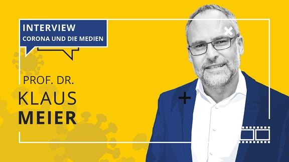 Porträt von Klaus Meier mit dem Schriftzug: Interview. Corona und die Medien, sowie dem Namen Prof. Dr. Klaus Meier.