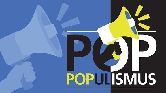 Schriftzug Populismus sowie eine Hand mit einem Megaphon