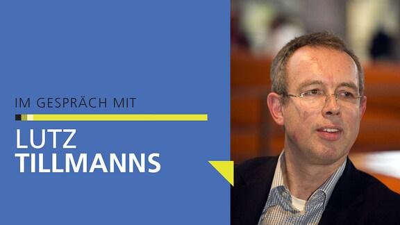 """Porträt von Lutz Tillmanns mit Schriftzug """"Im Gespräch mit Lutz Tillmanns"""""""