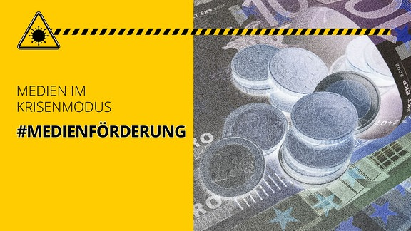 Geldscheine und -münzen. Außerdem der Schriftzug: Medien im Krisenmodus #Medienförderung