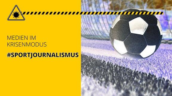 Fußball und Tornetz. Außerdem der Schriftzug: Medien im Krisenmodus #Sportjournalismus