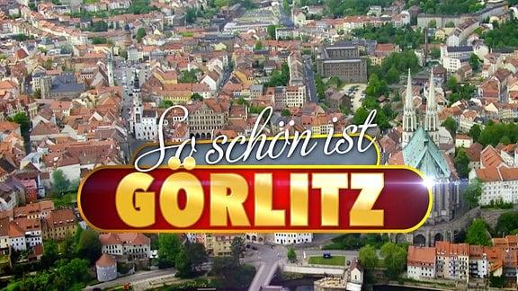 Das Logo mit der Schrift-so schön ist Görlitz.