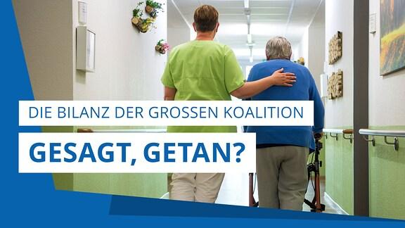 """Eine Pflegerin begleitet eine betagte Dame am Rollator. Darüber steht der Schriftzug: """"Gesagt, getan? Die Bilanz der Großen Koalition."""""""