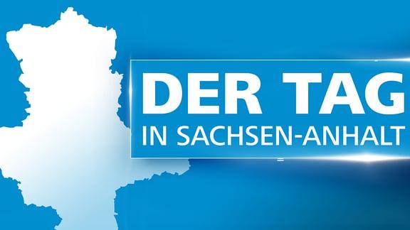 Grafik mit Karte von Sachsen-Anhalt und der Aufschrift Der Tag in Sachsen-Anhalt und das Logo von MDR SACHSEN-ANHALT