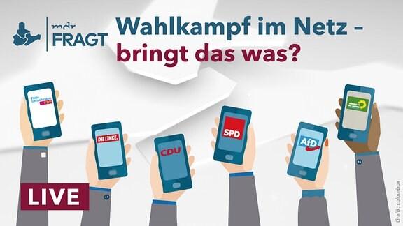 """Mehrere Hände halten Handys in die Höhe, darauf die Logos der Parteien FDP, Die Linke, CDU, SPD, AfD und Die Grünen. Darüber der Schriftzug: """"Wahlkampf im Netz – bringt das was?"""""""
