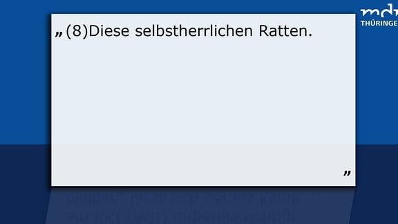 Texttafel 8 User sagt: Diese selbstherrlichen Ratten MDR Thüringen sagt: Lieber User, merken Sie inzwischen selber, dass Tier- und Schädlingsvergleiche nicht gehen? Und ganz nüchtern: Da Sie das auf die im Artikel genannte konkrete Person beziehen, können Sie sich strafbar machen – und wir könnten bei Veröffentlichung mit dran sein.