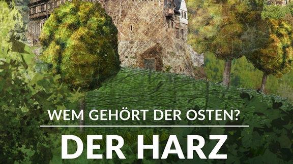 Wem gehört der Osten - Der Harz