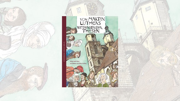 Meike Roth-Beck: Von Martin Luthers Wittenberger Thesen