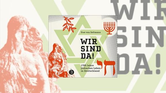 """Buchcover: """"Wir sind da!"""": Uwe von Seltmanns jüdische Geschichte"""