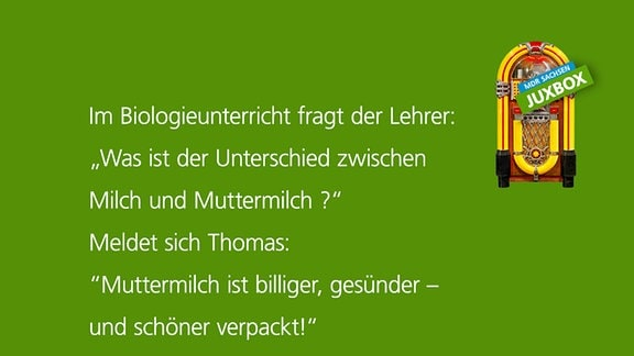 """Im Biologieunterricht fragt der Lehrer: """"Was ist der Unterchied zwischen Milch und Muttermilch?"""" Meldet sich Thomas: """"Muttermilch ist billiger, gesünder - und schöner verpackt."""" von Friedemann Bähr aus Stollberg"""