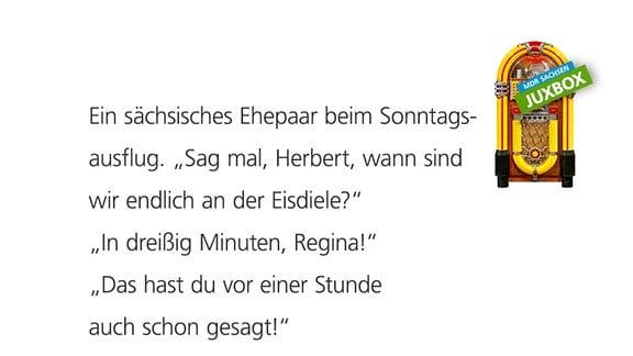 """Ein sächsisches Ehepaar beim Sonntagsausflug. """"Sag mal, Herbert, wann sind wir endlich an der Eisdiele?"""" """"In dreißig Minuten, Regina."""" """"Das hast du vor einer Stunde auch schon gesagt!"""" """"Na, glaubst du, ich ändere so schnell meine Meinung?"""" von Gabi Horn aus Leipzig"""