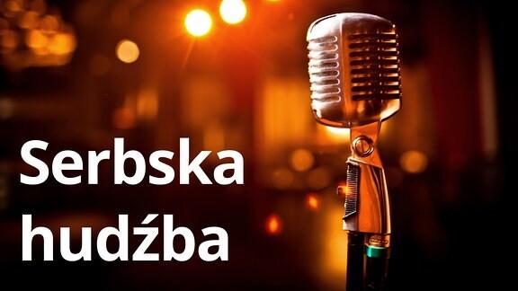 Serbska hudźba - wšudźe a přeco