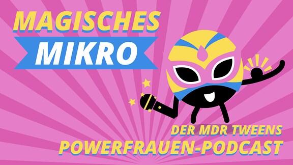 """Tweenie mit Mikro und Mukkies und der Schrift """"Magisches Mikro, der MDR TWEENS Power-Frauen Podcast"""""""